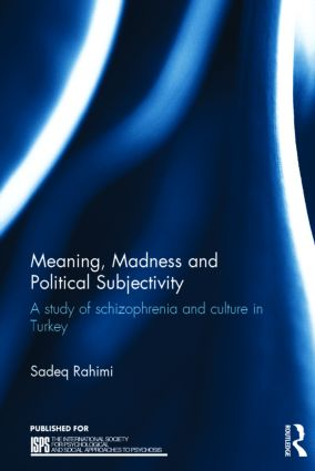 Meaning, Madness and Political Subjectivity: A study of schizophrenia and culture in Turkey (Hardback) book cover