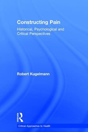 Constructing Pain: Historical, psychological and critical perspectives book cover
