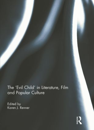 The 'Evil Child' in Literature, Film and Popular Culture: 1st Edition (Paperback) book cover