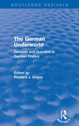 The German Underworld (Routledge Revivals): Deviants and Outcasts in German History, 1st Edition (Paperback) book cover