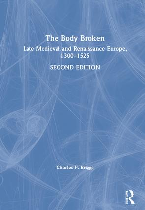 The Body Broken: Late Medieval and Renaissance Europe, 1300–1525 book cover