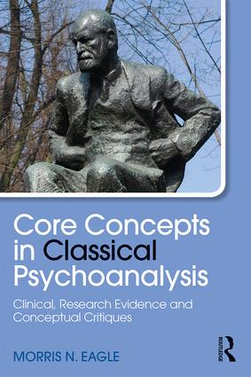 Core Concepts in Classical Psychoanalysis: Clinical, Research Evidence and Conceptual Critiques book cover