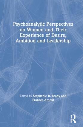 Psychoanalytic Perspectives on Women and Their Experience of Desire, Ambition and Leadership book cover