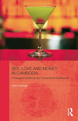 Sex, Love and Money in Cambodia: Professional Girlfriends and Transactional Relationships book cover