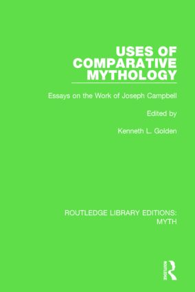 Uses of Comparative Mythology (RLE Myth): Essays on the Work of Joseph Campbell book cover