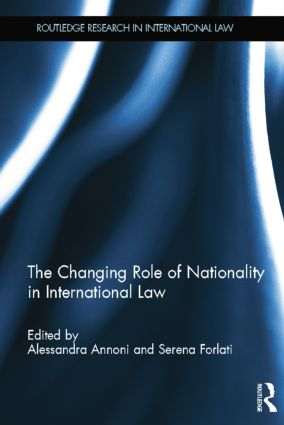 The Changing Role of Nationality in International Law: 1st Edition (e-Book) book cover