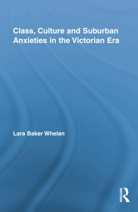 Class, Culture and Suburban Anxieties in the Victorian Era: 1st Edition (Paperback) book cover