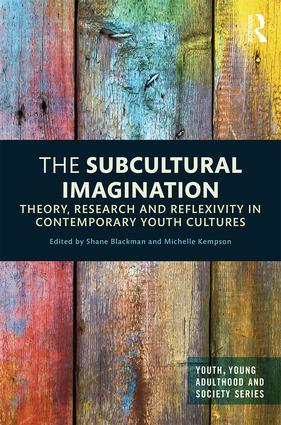 The Subcultural Imagination: Theory, Research and Reflexivity in Contemporary Youth Cultures book cover