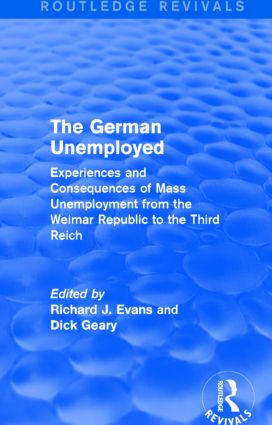 The German Unemployed (Routledge Revivals): Experiences and Consequences of Mass Unemployment from the Weimar Republic of the Third Reich, 1st Edition (Paperback) book cover