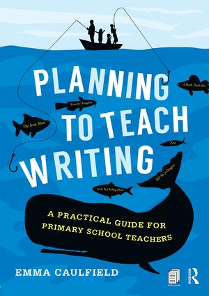 Planning to Teach Writing: A practical guide for primary school teachers, 1st Edition (Paperback) book cover