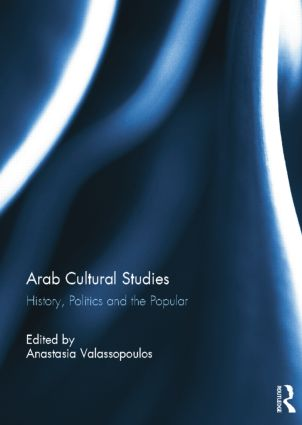 Arab Cultural Studies: History, Politics and the Popular, 1st Edition (Paperback) book cover