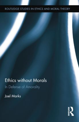 Ethics without Morals: In Defence of Amorality, 1st Edition (Paperback) book cover