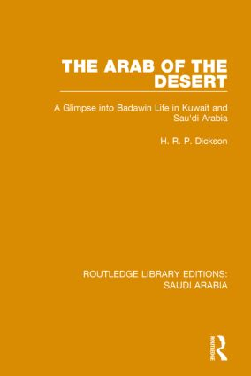The Arab of the Desert (RLE Saudi Arabia): A Glimpse into Badawin Life in Kuwait and Saudi Arabia book cover