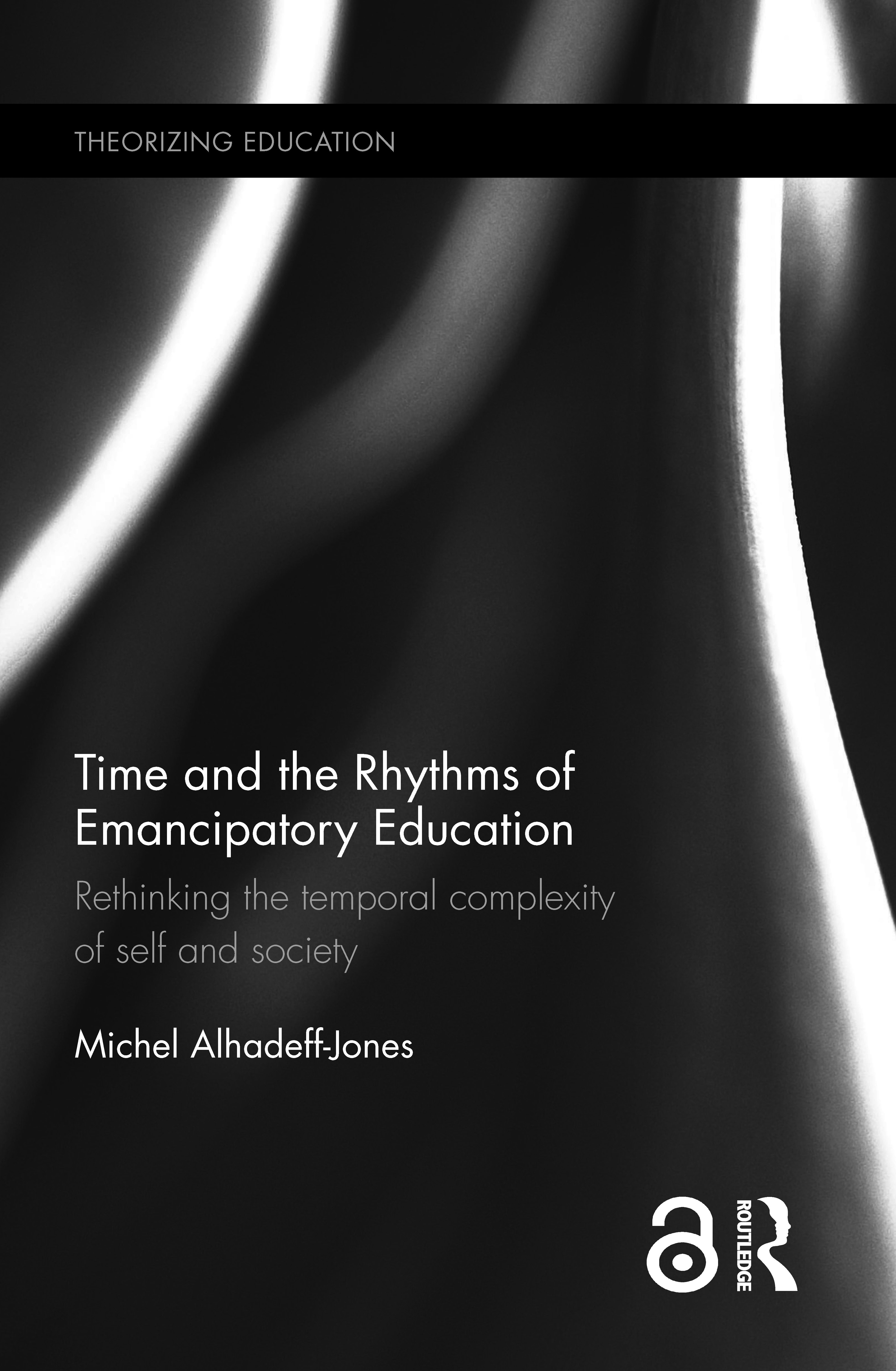 Time and the Rhythms of Emancipatory Education: Rethinking the temporal complexity of self and society, 1st Edition (Hardback) book cover
