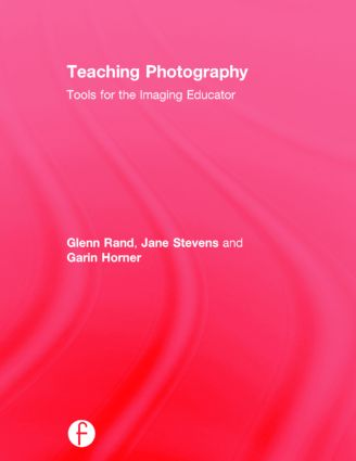 Teaching Photography: Tools for the Imaging Educator, 2nd Edition (Hardback) book cover