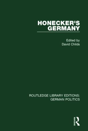 Honecker's Germany (RLE: German Politics): Moscow's German Ally, 1st Edition (Paperback) book cover