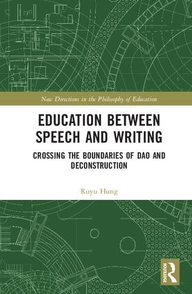 Education between Speech and Writing: Crossing the boundaries of Dao and Deconstruction book cover