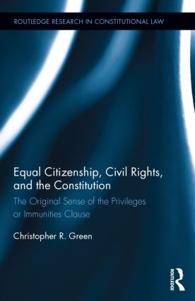Equal Citizenship, Civil Rights, and the Constitution: The Original Sense of the Privileges or Immunities Clause (Hardback) book cover