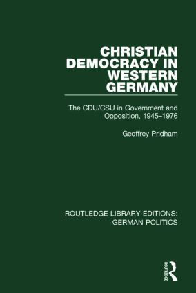 Christian Democracy in Western Germany (RLE: German Politics): The CDU/CSU in Government and Opposition, 1945-1976, 1st Edition (Hardback) book cover