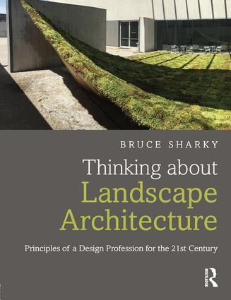 Thinking about Landscape Architecture: Principles of a Design Profession for the 21st Century, 1st Edition (Hardback) book cover