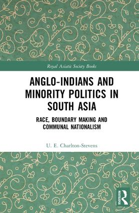 Anglo-Indians and Minority Politics in South Asia: Race, Boundary Making and Communal Nationalism, 1st Edition (Hardback) book cover