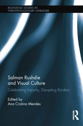 Salman Rushdie and Visual Culture: Celebrating Impurity, Disrupting Borders, 1st Edition (Paperback) book cover