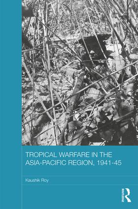 Tropical Warfare in the Asia-Pacific Region, 1941-45: 1st Edition (Hardback) book cover