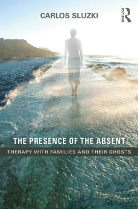 The Presence of the Absent: Therapy with Families and their Ghosts book cover