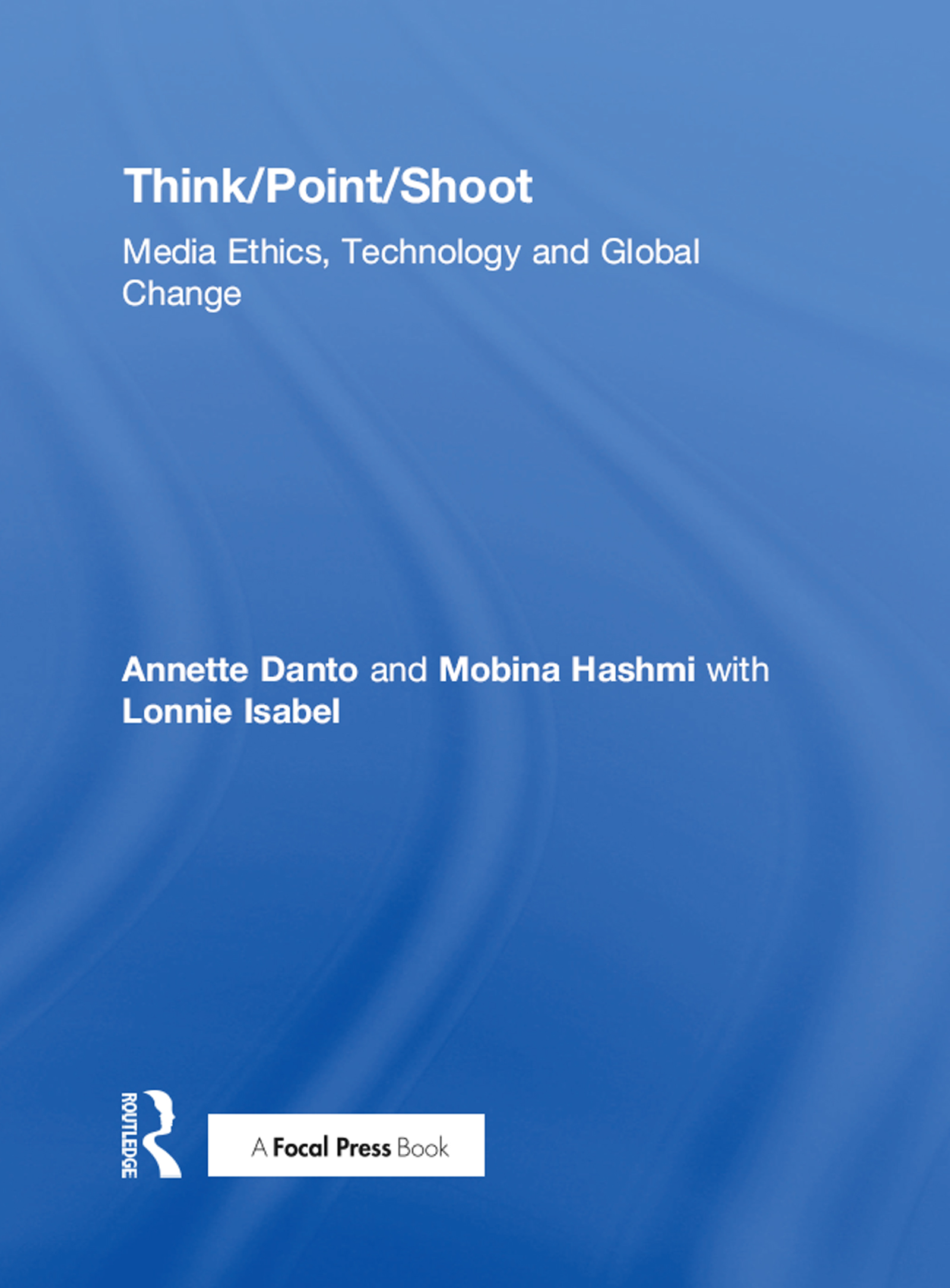 Think/Point/Shoot: Media Ethics, Technology and Global Change, 1st Edition (Hardback) book cover