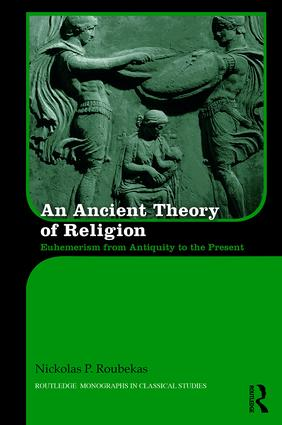 An Ancient Theory of Religion: Euhemerism from Antiquity to the Present book cover