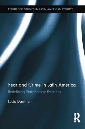 Fear and Crime in Latin America: Redefining State-Society Relations, 1st Edition (Paperback) book cover