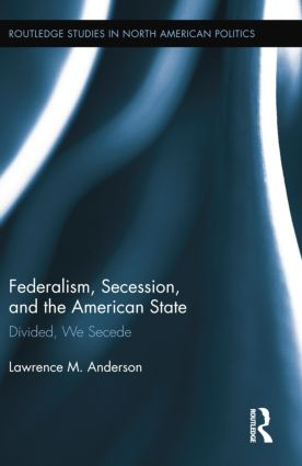 Federalism, Secession, and the American State: Divided, We Secede, 1st Edition (Paperback) book cover
