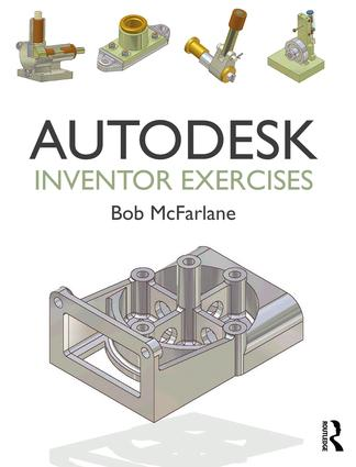 Autodesk Inventor Exercises: for Autodesk® Inventor® and Other Feature-Based Modelling Software, 1st Edition (Paperback) book cover