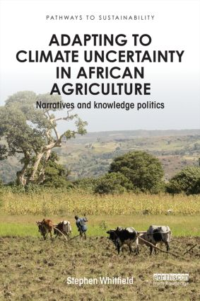 Adapting to Climate Uncertainty in African Agriculture: Narratives and knowledge politics, 1st Edition (Paperback) book cover