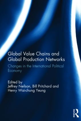 Global Value Chains and Global Production Networks: Changes in the International Political Economy book cover