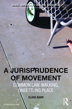A Jurisprudence of Movement: Common Law, Walking, Unsettling Place book cover