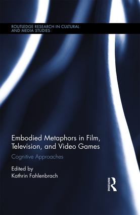 Embodied Metaphors in Film, Television, and Video Games: Cognitive Approaches book cover