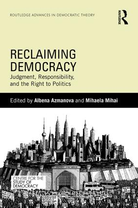 Reclaiming Democracy: Judgment, Responsibility and the Right to Politics, 1st Edition (Paperback) book cover