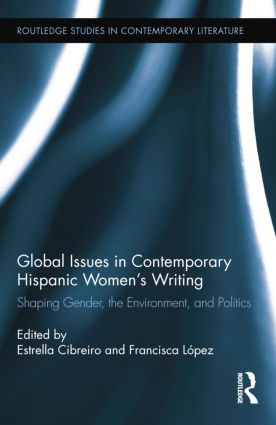 Global Issues in Contemporary Hispanic Women's Writing: Shaping Gender, the Environment, and Politics book cover