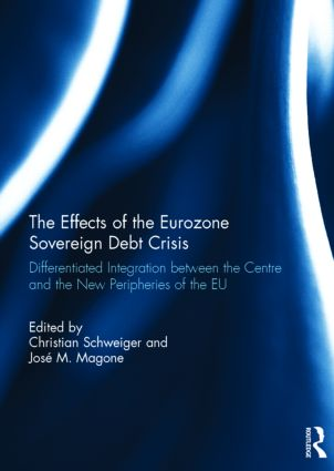 The Effects of the Eurozone Sovereign Debt Crisis: Differentiated Integration between the Centre and the New Peripheries of the EU, 1st Edition (Hardback) book cover