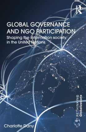 Global Governance and NGO Participation: Shaping the information society in the United Nations (e-Book) book cover