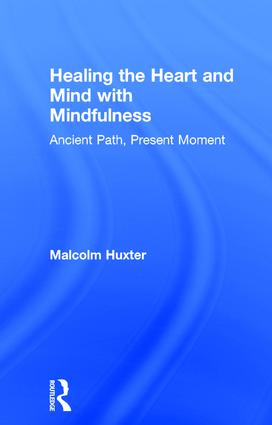 Healing the Heart and Mind with Mindfulness: Ancient Path, Present Moment, 1st Edition (Hardback) book cover