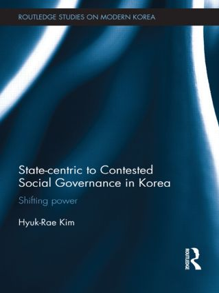 State-centric to Contested Social Governance in Korea: Shifting Power, 1st Edition (Paperback) book cover