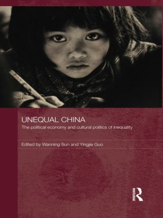 Unequal China: The political economy and cultural politics of inequality book cover