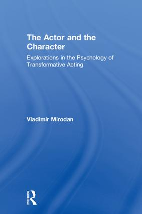 The Actor and the Character: Explorations in the Psychology of Transformative Acting, 1st Edition (Hardback) book cover