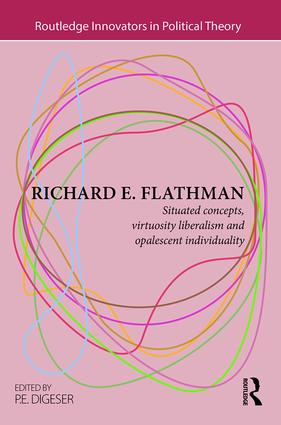 Richard E. Flathman: Situated Concepts, Virtuosity Liberalism and Opalescent Individuality book cover