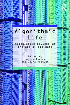 Algorithmic Life: Calculative Devices in the Age of Big Data, 1st Edition (e-Book) book cover