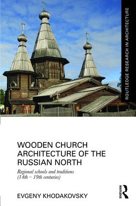 Wooden Church Architecture of the Russian North: Regional Schools and Traditions (14th - 19th centuries) book cover