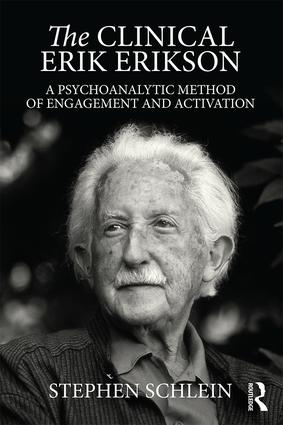 The Clinical Erik Erikson: A Psychoanalytic Method of Engagement and Activation, 1st Edition (Paperback) book cover