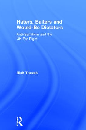 Haters, Baiters and Would-Be Dictators: Anti-Semitism and the UK Far Right, 1st Edition (Hardback) book cover